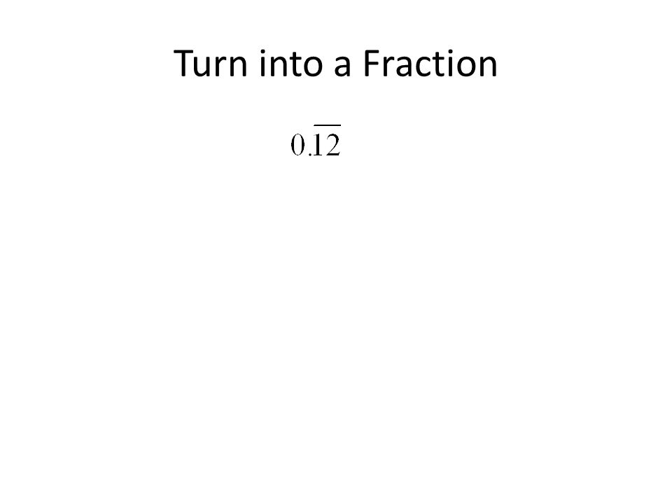 Turn into a Fraction