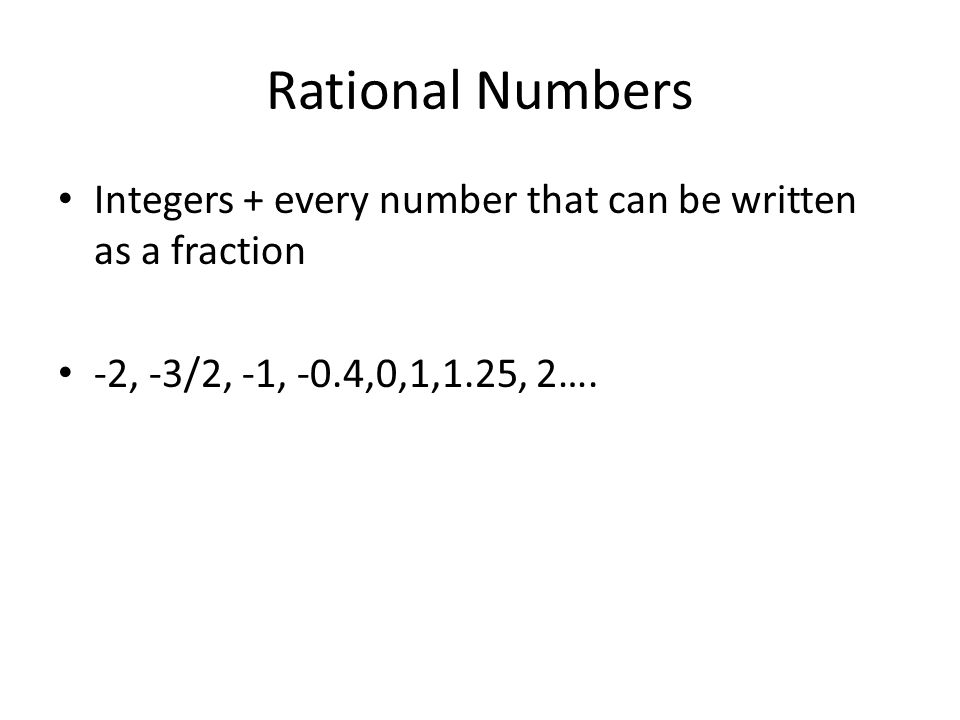 Rational Numbers Integers + every number that can be written as a fraction.