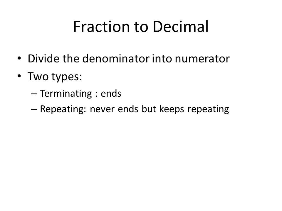 Fraction to Decimal Divide the denominator into numerator Two types: