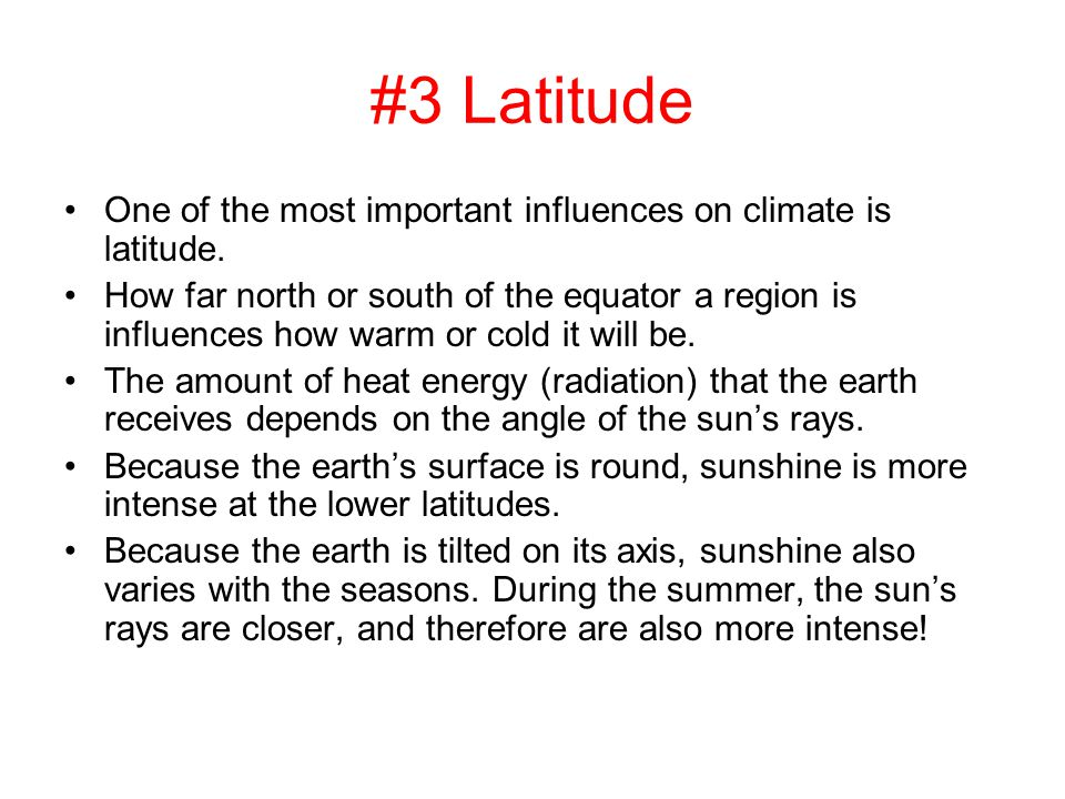 #3 Latitude One of the most important influences on climate is latitude.