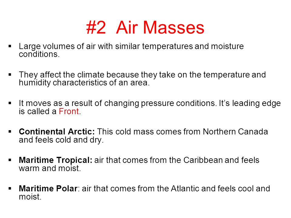 #2 Air Masses Large volumes of air with similar temperatures and moisture conditions.