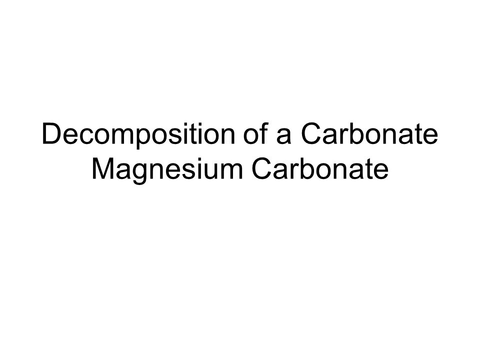 experiment decomposition carbonate The thermal decomposition processes of carbonate minerals are analyzed by comparison of the notions on chemical bonds in crystals and modern concepts on solid-phase reactions.