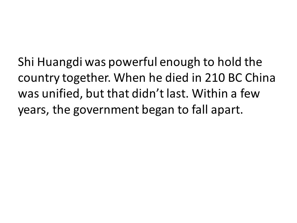 Shi Huangdi was powerful enough to hold the country together