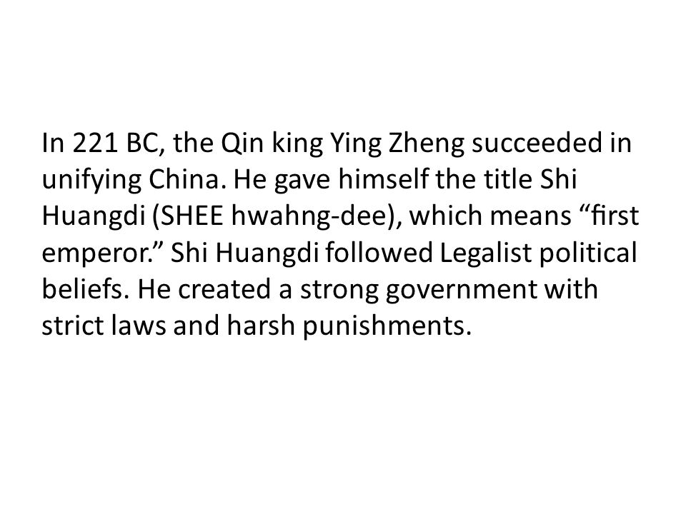 In 221 BC, the Qin king Ying Zheng succeeded in unifying China