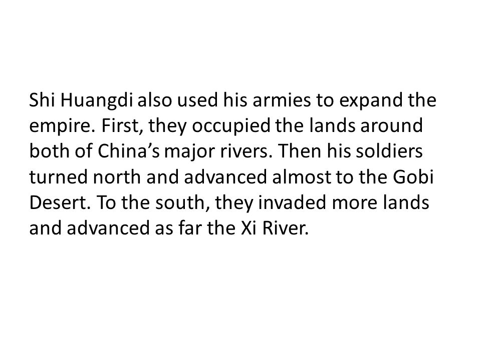 Shi Huangdi also used his armies to expand the empire