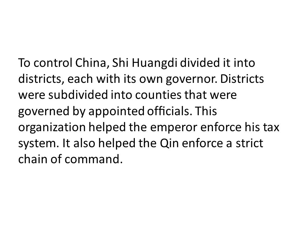 To control China, Shi Huangdi divided it into districts, each with its own governor.