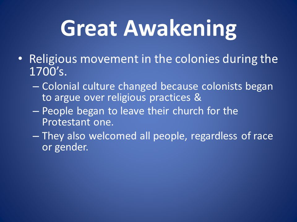 Great Awakening Religious movement in the colonies during the 1700's.