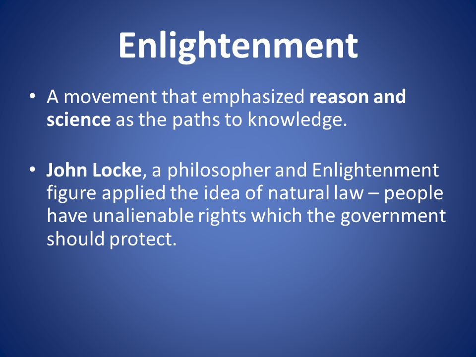 Enlightenment A movement that emphasized reason and science as the paths to knowledge.