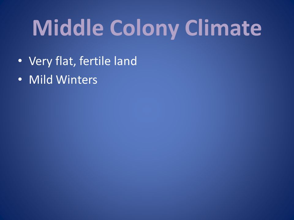 Middle Colony Climate Very flat, fertile land Mild Winters