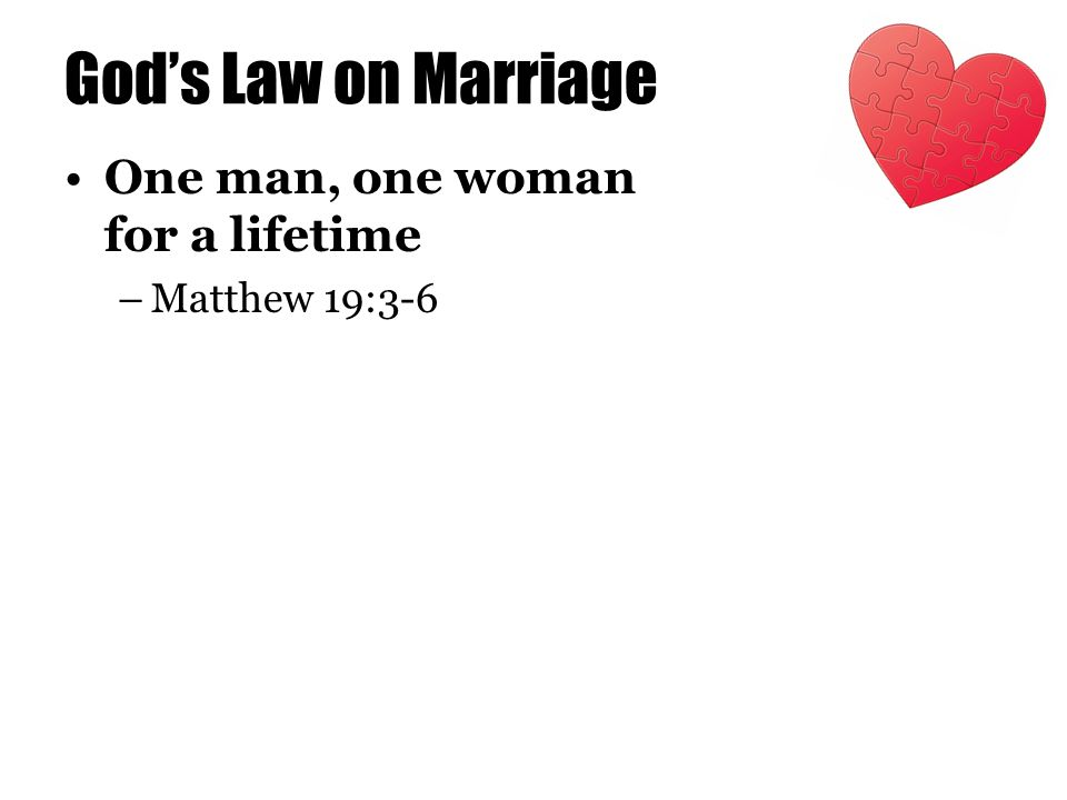 God's Law on Marriage One man, one woman for a lifetime.