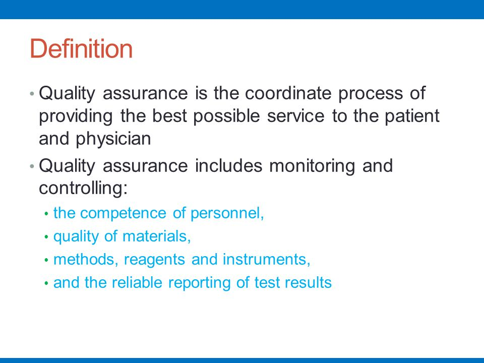 Definition Quality assurance is the coordinate process of providing the best possible service to the patient and physician.