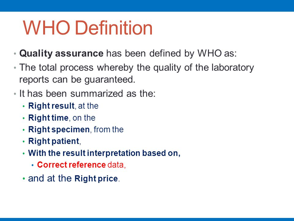 WHO Definition Quality assurance has been defined by WHO as: