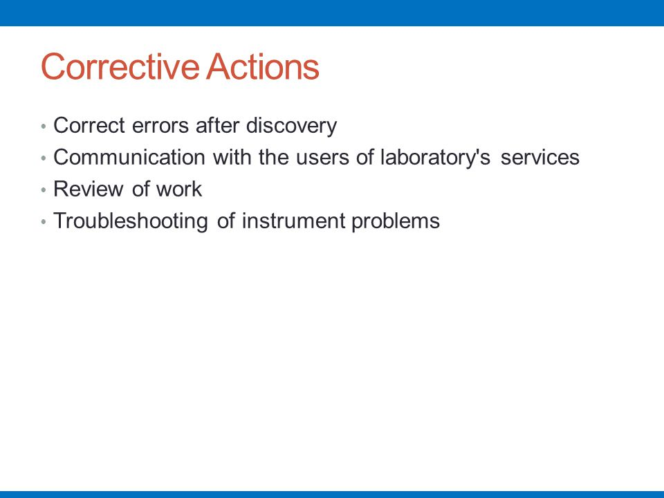 Corrective Actions Correct errors after discovery