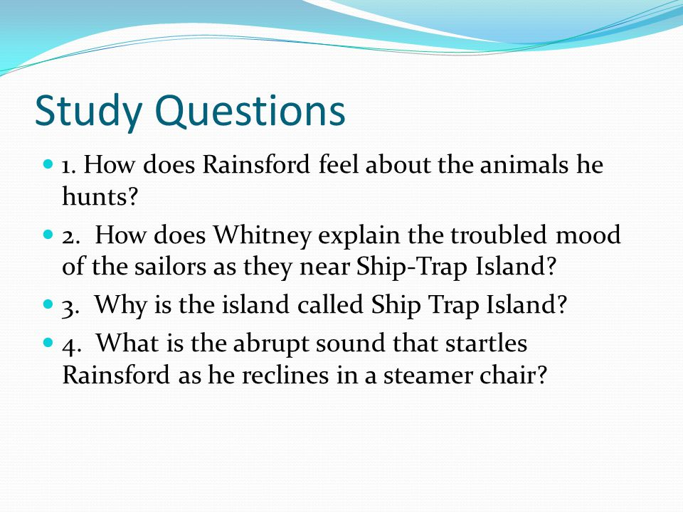 Study Questions 1. How does Rainsford feel about the animals he hunts