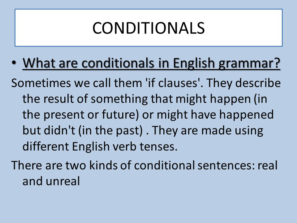 CONDITIONALS What are conditionals in English grammar