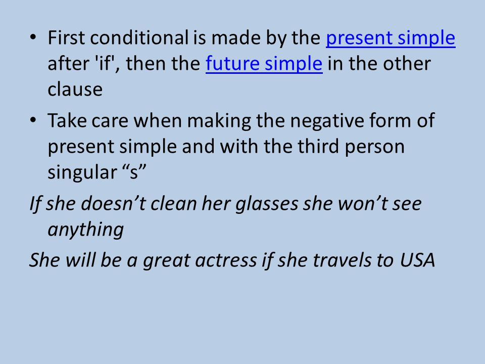 First conditional is made by the present simple after if , then the future simple in the other clause