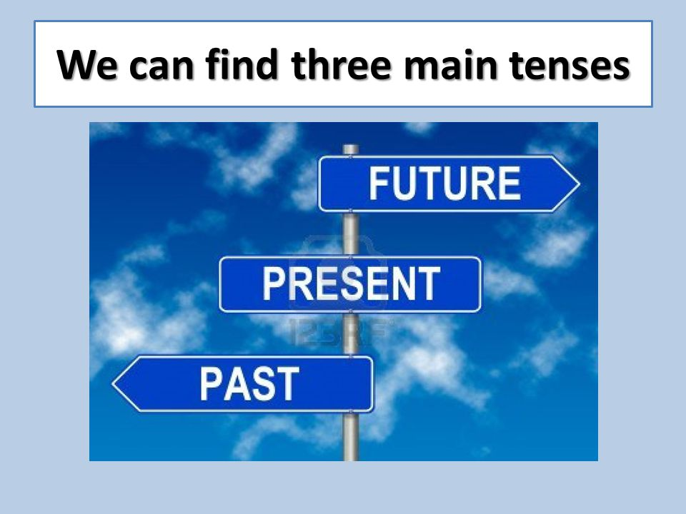 We can find three main tenses