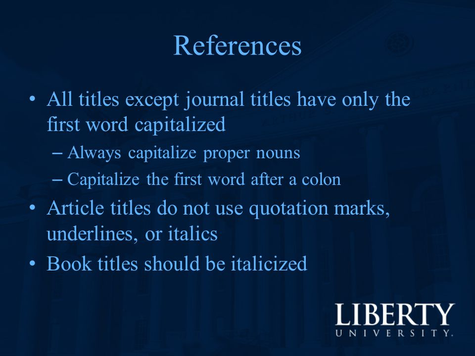 References All titles except journal titles have only the first word capitalized. Always capitalize proper nouns.