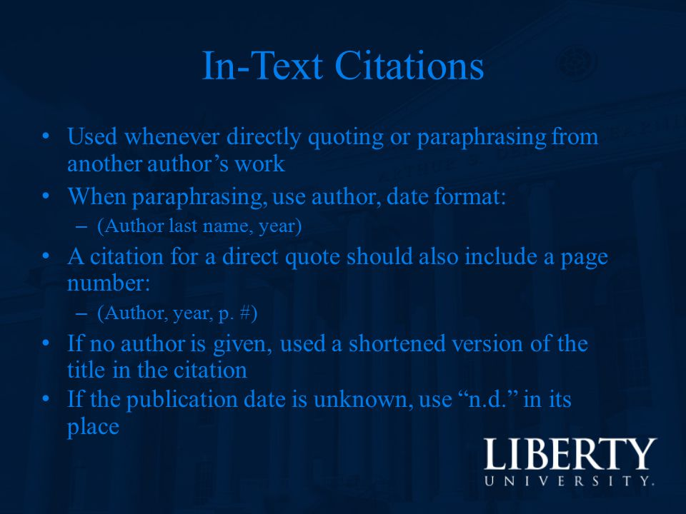 In-Text Citations Used whenever directly quoting or paraphrasing from another author's work. When paraphrasing, use author, date format: