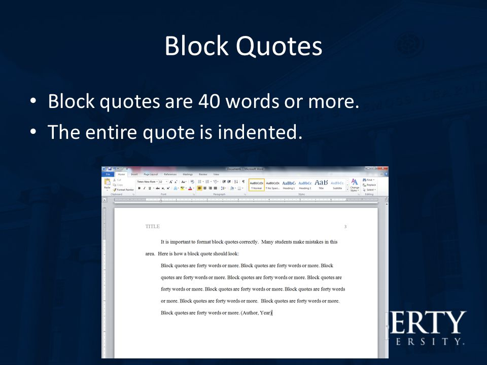Block Quotes Block quotes are 40 words or more.