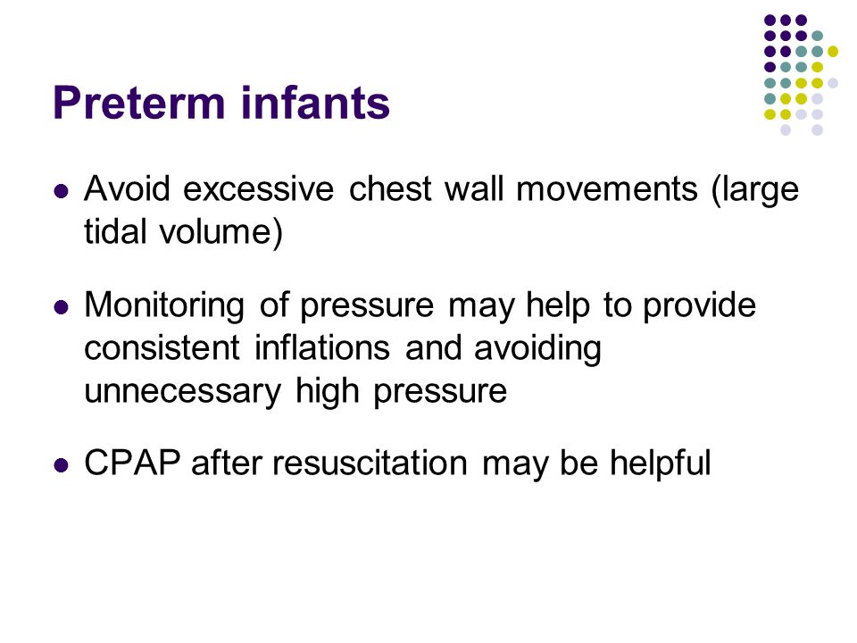 Preterm infants Avoid excessive chest wall movements (large tidal volume)