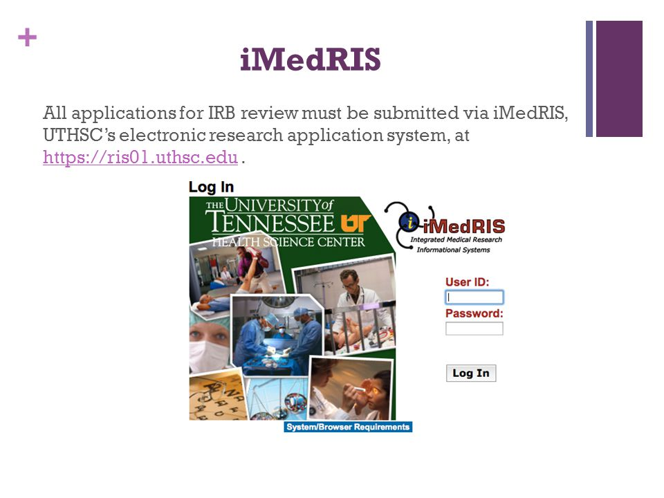 iMedRIS All applications for IRB review must be submitted via iMedRIS, UTHSC's electronic research application system, at   .