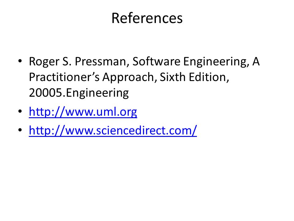 References Roger S. Pressman, Software Engineering, A Practitioner's Approach, Sixth Edition, Engineering.