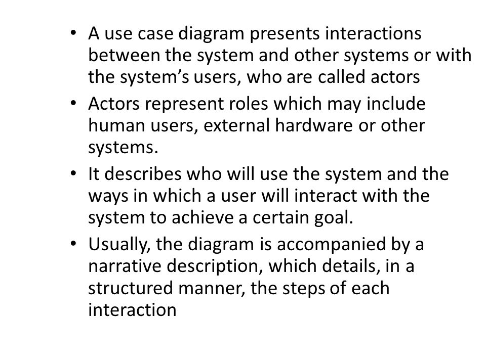 A use case diagram presents interactions between the system and other systems or with the system's users, who are called actors