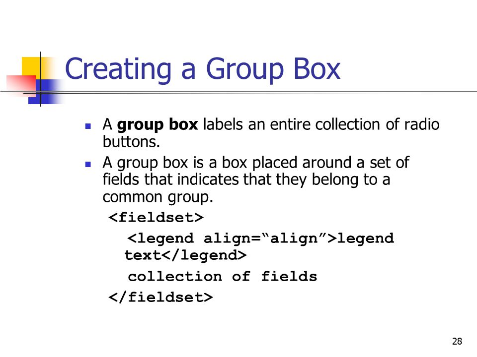 Creating a Group Box A group box labels an entire collection of radio buttons.