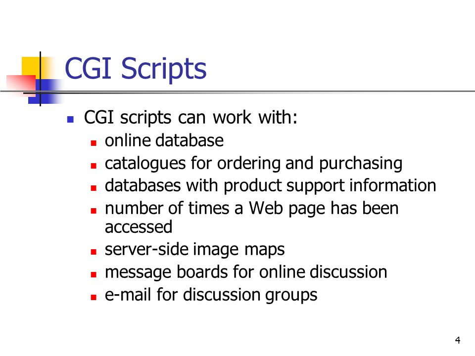CGI Scripts CGI scripts can work with: online database