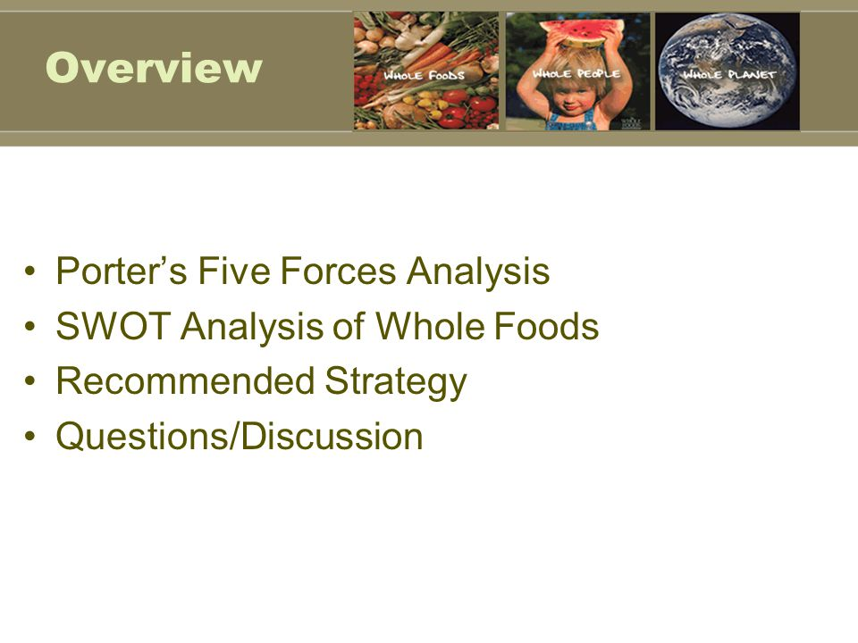 Overview Porter's Five Forces Analysis SWOT Analysis of Whole Foods