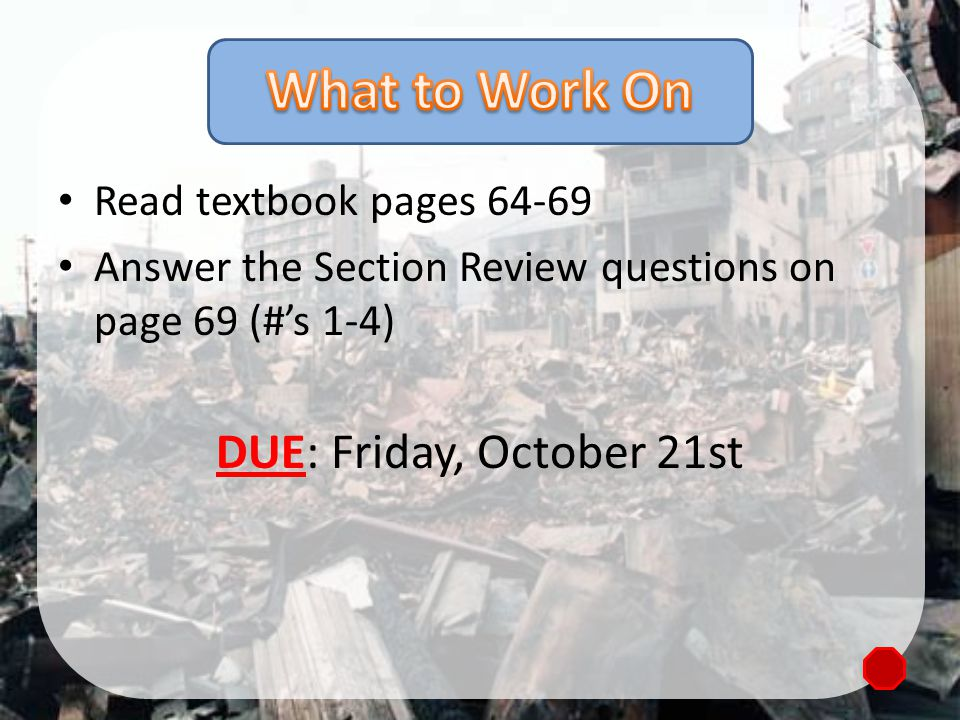 What to Work On DUE: Friday, October 21st Read textbook pages 64-69