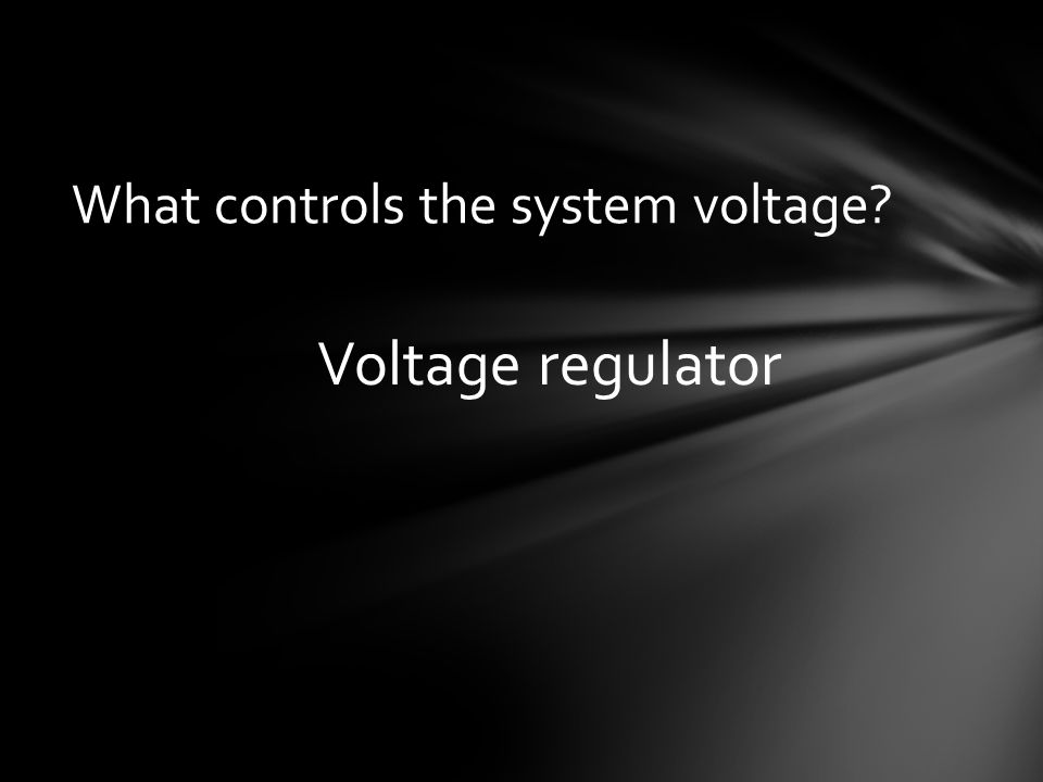 What controls the system voltage