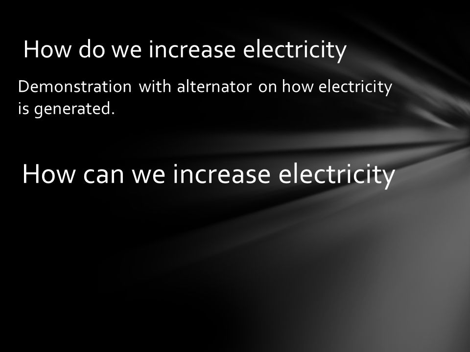 How do we increase electricity