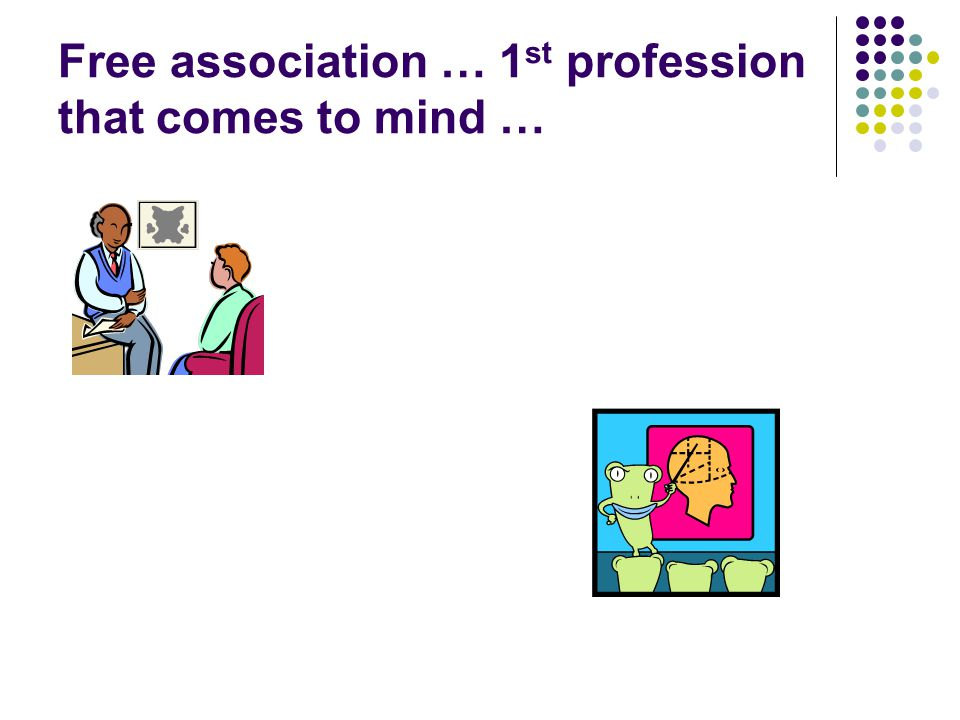 Free association … 1st profession that comes to mind …