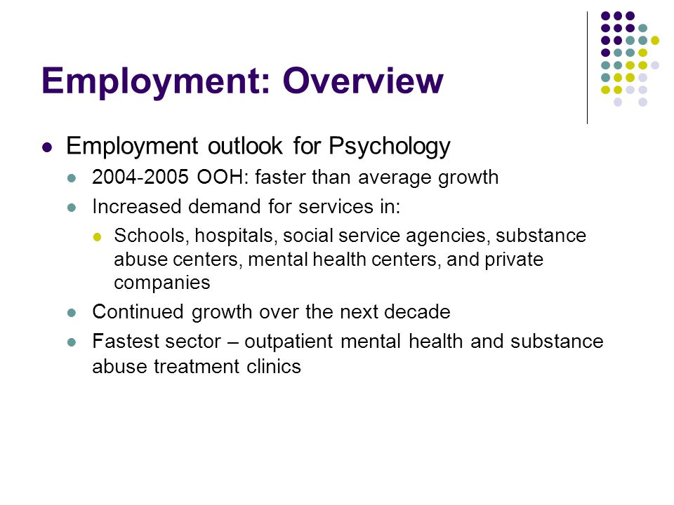 Employment: Overview Employment outlook for Psychology