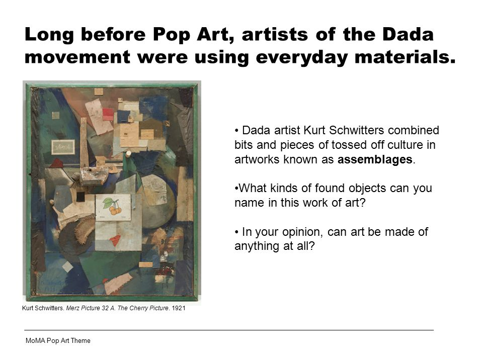 Long before Pop Art, artists of the Dada movement were using everyday materials.