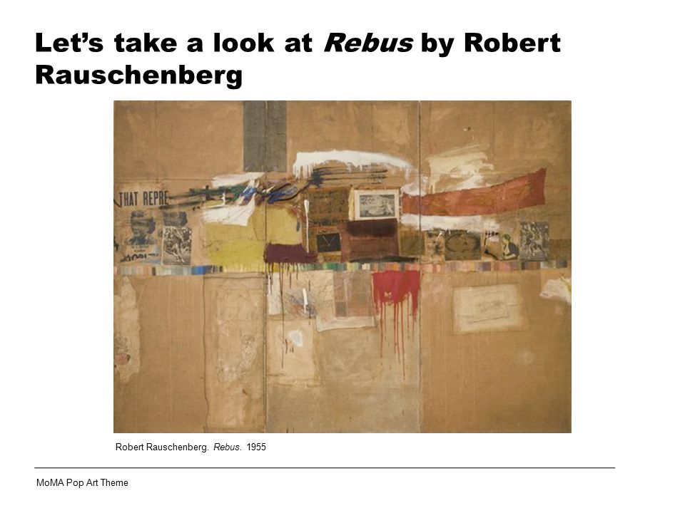 Let's take a look at Rebus by Robert Rauschenberg