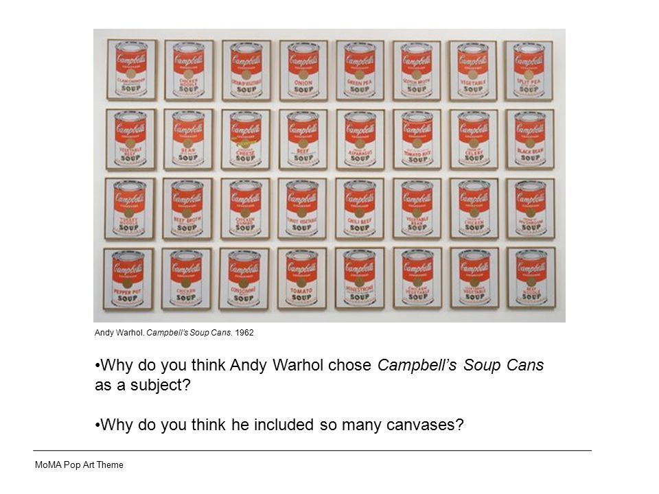 Why do you think Andy Warhol chose Campbell's Soup Cans as a subject