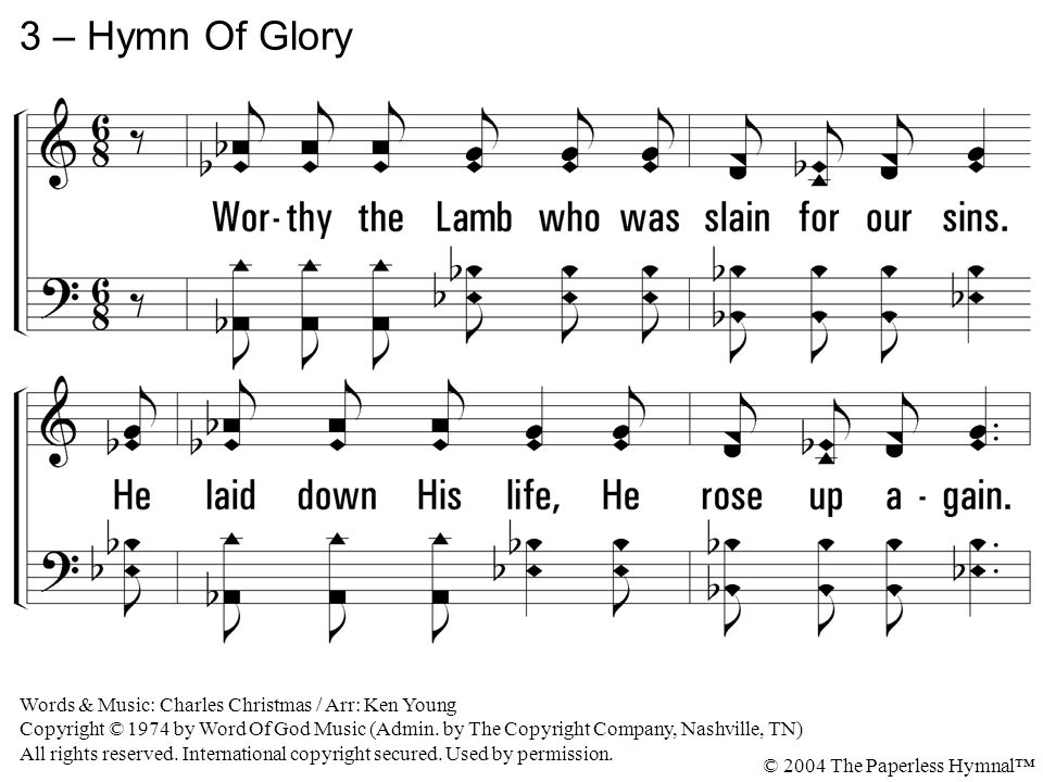 3 – Hymn Of Glory 3. Worthy the Lamb who was slain for our sins.