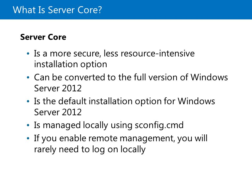 20410B What Is Server Core 1: Deploying and Managing Windows Server Server Core.