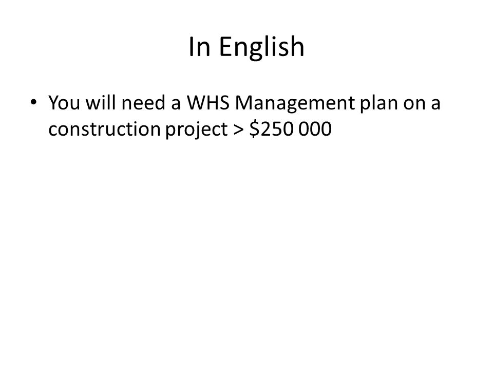 In English You will need a WHS Management plan on a construction project > $