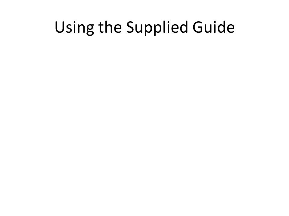 Using the Supplied Guide