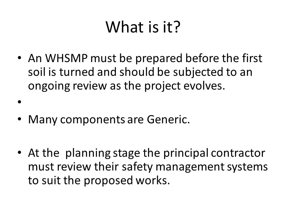 What is it An WHSMP must be prepared before the first soil is turned and should be subjected to an ongoing review as the project evolves.