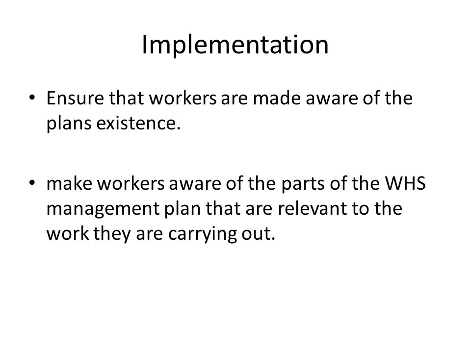 Implementation Ensure that workers are made aware of the plans existence.