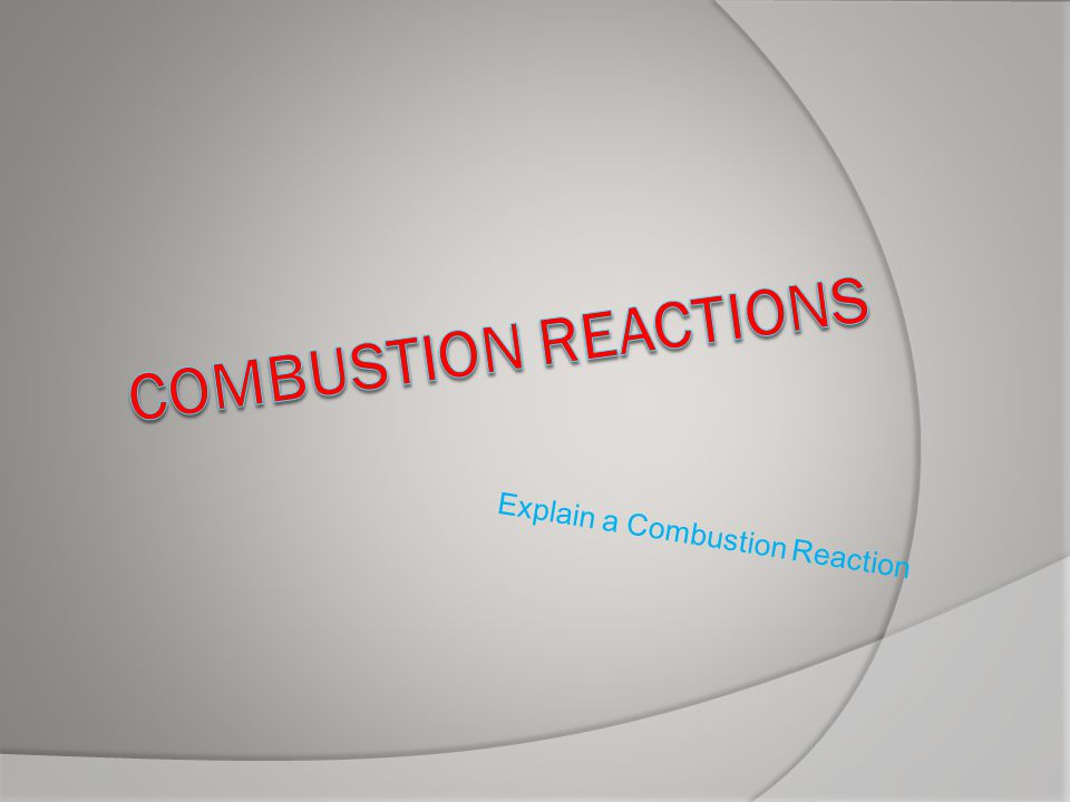 Explain a Combustion Reaction