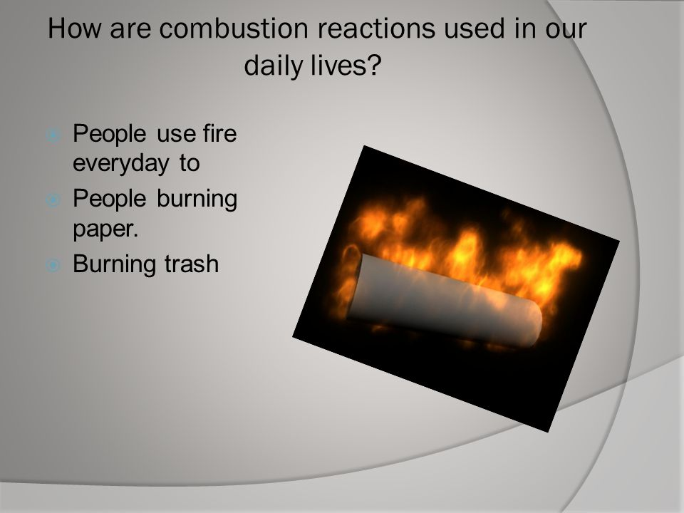 How are combustion reactions used in our daily lives
