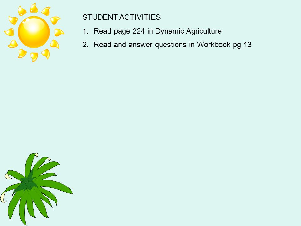 STUDENT ACTIVITIES Read page 224 in Dynamic Agriculture Read and answer questions in Workbook pg 13
