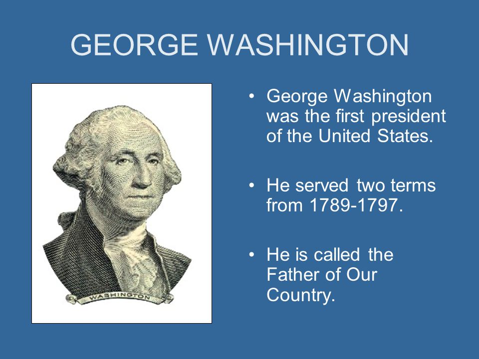 GEORGE WASHINGTON George Washington Was The First President Of