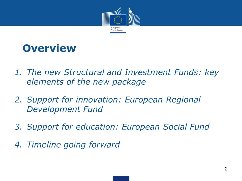 Overview The new Structural and Investment Funds: key elements of the new package. Support for innovation: European Regional Development Fund.